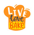 live love bake quote hand written lettering vector image