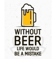 Without beer life would be a mistake - creative vector image vector image