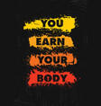 you earn your body inspiring workout and fitness vector image vector image