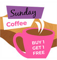 sunday coffee buy one get 1 free cafe discounts vector image vector image