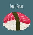 trout sushi - asian food with fish rice vector image vector image