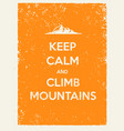 keep calm and climb mountains creative motivation vector image vector image