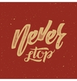 never stop abstract retro lettering poster vector image vector image