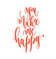 you make me happy - hand lettering inscription vector image vector image
