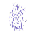 one love one heart - hand lettering inscription vector image