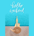 hello weekend - trendy hand lettering poster hand vector image