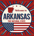 welcome to arkansas vintage grunge poster vector image