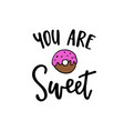 you are sweet modern calligraphy poster hand vector image