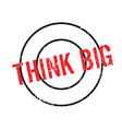 think big rubber stamp vector image vector image