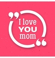 I love you Mom Happy Mother Day background vector image vector image