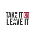 inspirational quotes poster take it or leave it vector image vector image