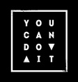 You can Do it Motivational quote on black vector image vector image