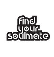 bold text find your soulmate inspiring quotes vector image
