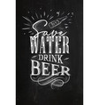 poster lettering save water drink beer chalk vector image vector image