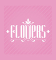 Flowers - elegance logo template for flower shop vector image vector image