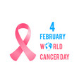 february 4 is world cancer day breast cancer vector image