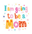 i am going to be a mom vector image