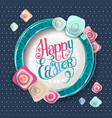 happy easter lettering in circle flowers vector image