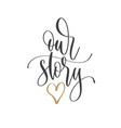 our story - hand lettering inscription text vector image vector image