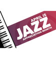april is jazz appreciation month holiday concept vector image vector image