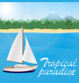 summer travel to tropical paradise sail yacht ona vector image vector image