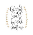 let your heart be your compass - hand lettering vector image vector image