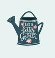 life is better in garden hand-lettering quote vector image vector image
