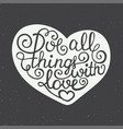 love all things with love in heart on dark vector image