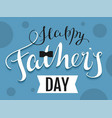 happy fathers day text template greeting card vector image vector image