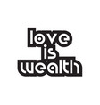 bold text love is wealth inspiring quotes text vector image