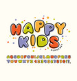 happy kids funny alphabet colorful font vector image