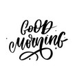 good morning lettering text slogan calligraphy vector image vector image