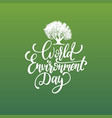 world environment day handwritten phrase on green vector image vector image