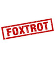 square grunge red foxtrot stamp vector image vector image