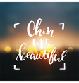 concept handwritten poster chin up beautiful vector image vector image