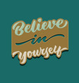 believe in yourself vintage hand lettering poster vector image vector image