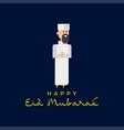 muslim man happy eid mubarak cartoon flat vector image vector image