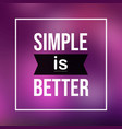 simple is better life quote with modern background vector image vector image