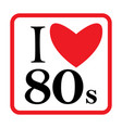 i love 80s eighties sign disco rap rock retro vector image
