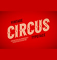 vintage style circus typeface alphabet letters vector image vector image