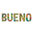 word bueno good in spanish decorative vector image