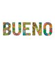 word bueno good in spanish decorative vector image vector image