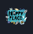 happy place flat hand drawn lettering vector image