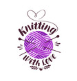knitting with love lettering ball yarn vector image vector image