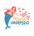 mama mermaid - lettering quote with pregnant vector image vector image