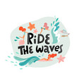 ride wave print with lettering and young women vector image vector image