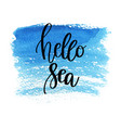 hand drawn lettering quote - hello sea summer vector image vector image