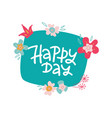 happy day card with abstract flowers and crown vector image