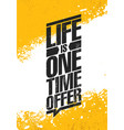 life is one time offer inspiring creative vector image vector image