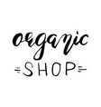 organic shop label hand drawn brush lettering vector image vector image